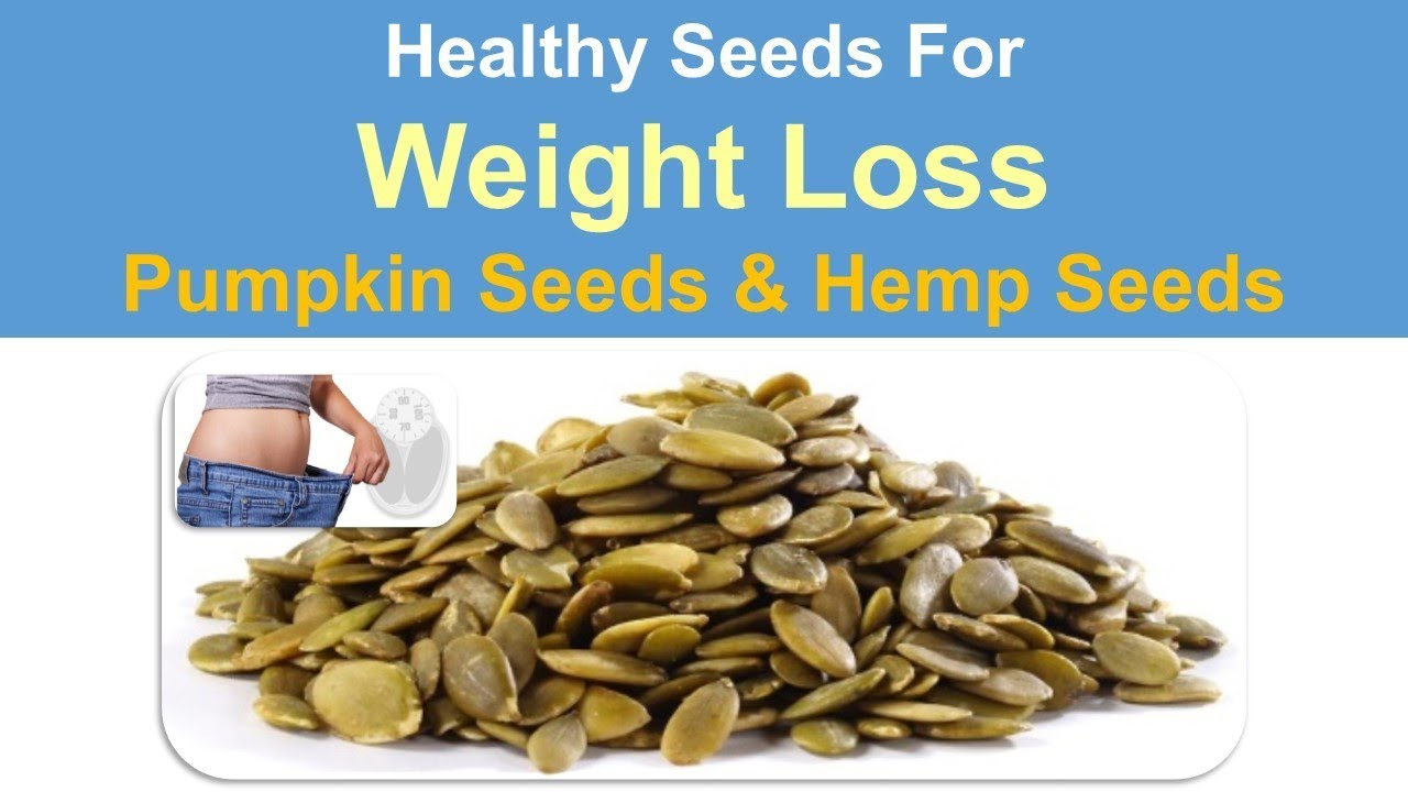 Healthy Seeds For Weight Loss Pumpkin Seeds Hemp Seeds Youtube