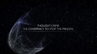 """""""Thoughtcrime: The Conspiracy to Stop The Principle"""""""