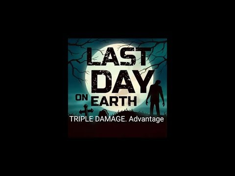 New Advantage for last day on earth . TRIPLE DAMAGE