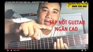 [Guitar #9] Bí Quyết Đánh Nốt Guitar Ngăn Cao - Jingle Bell