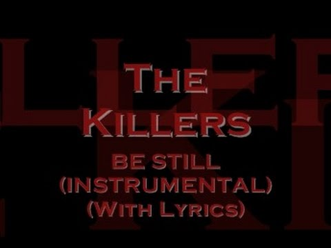 The Killers - Be Still (Instrumental) (With Lyrics)