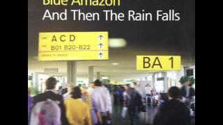 Blue Amazon - And Then The Rain Falls (Original Mix) (HQ)