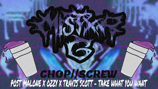 POST MALONE X OZZY X TRAVIS SCOTT - TAKE WHAT YOU WANT (CHOPPED & SCREWED BY MISTXR G)
