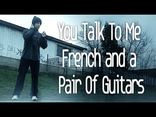 You Talk To Me French And A Pair Of Guitars Videos De Viajes