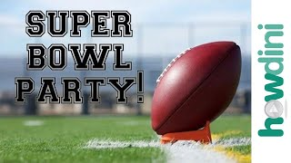 Super Bowl Party Ideas: Recipes and Party Hosting Tips   Howdini