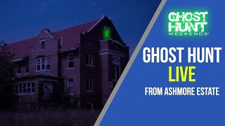 Ghost Hunt Weekends LIVE From Ashmore Estates.