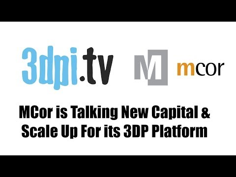 MCor is Talking New Capital & Scale Up For its 3D Printing Platform