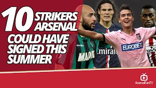10 Strikers Arsenal Could Have Signed This Summer
