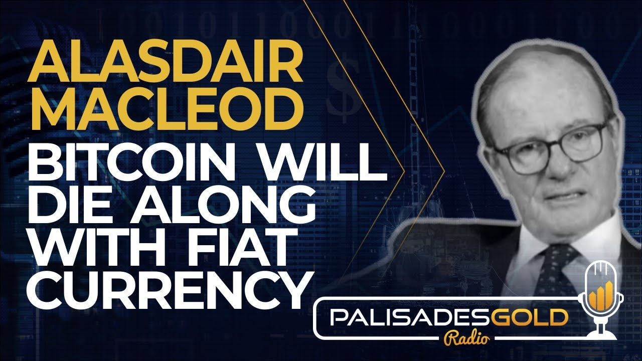 Alasdair Macleod: Bitcoin Will Die Along with Fiat Currencies
