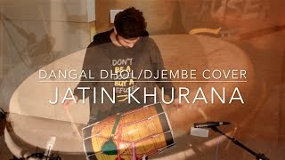 Dangal title track Dhol / Djembe Cover by Jatin Khurana