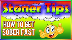 STONER TIPS #62: HOW TO GET UNHIGH (sober) FAST!