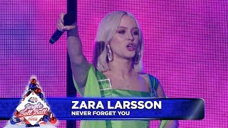 Zara Larsson - 'Never Forget You'  (Live at Capital's Jingle Bell Ball 2018)