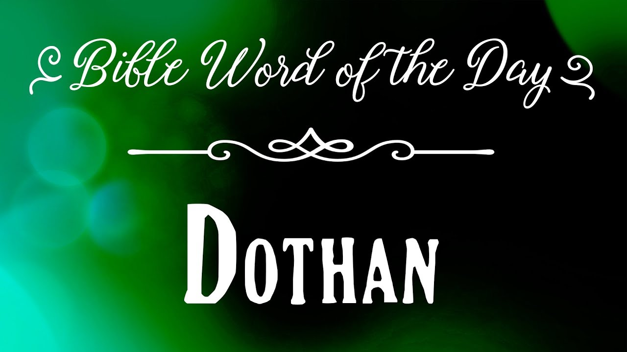 How To Pronounce Bible Names The Bible Word Of The Day Dothan
