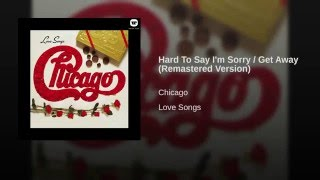 Hard To Say I'm Sorry / Get Away (Remastered Version)