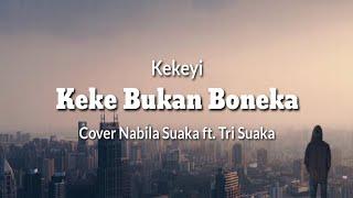 Keke Bukan Boneka - Kekeyi | Cover Nabila Suaka Ft. Tri Suaka Lyrics