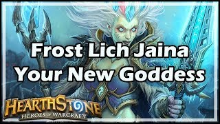[Hearthstone] Frost Lich Jaina, Your New Goddess
