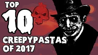 Top 10 CREEPYPASTAS I've Read in 2017 (Halloween Special)