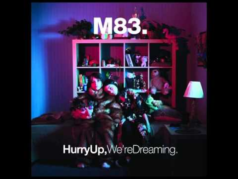 Hurry up, we're dreaming  M83