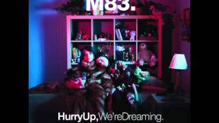 Hurry up we 39 re dreaming M83