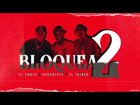 El Chulo x Chocolate x El Taiger - Bloqueado 2 (Audio Oficial)