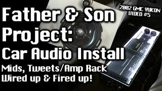 Father & Son Car Audio Install - GMC Yukon - Mids/Tweets + Amp Rack Wired Up & Fired up! Video #5