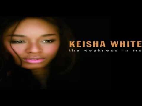 Keisha White - Weakness In Me