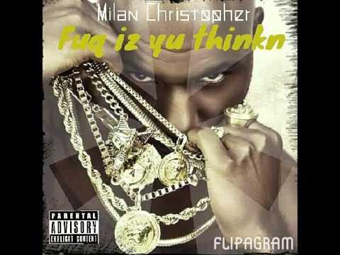 Fuq Iz Yu Thinkn - by Milan Christopher