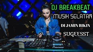 DJ BREAKBEAT MUSIK SELATAN DIJAMIN BIKIN SUUGEEST