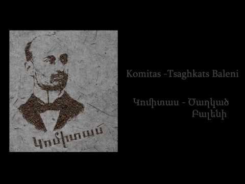 Komitas - Tsaghkats Baleni (Կոմիտաս - Ծաղկած Բալենի)