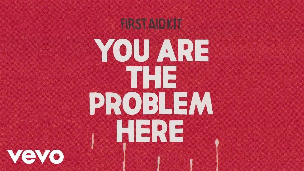 first-aid-kit-you-are-the-problem-here-audio-firstaidkitvevo