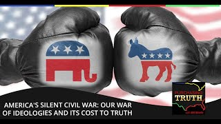 America's Silent Civil War: Our War Of Ideologies And Its Cost To Truth