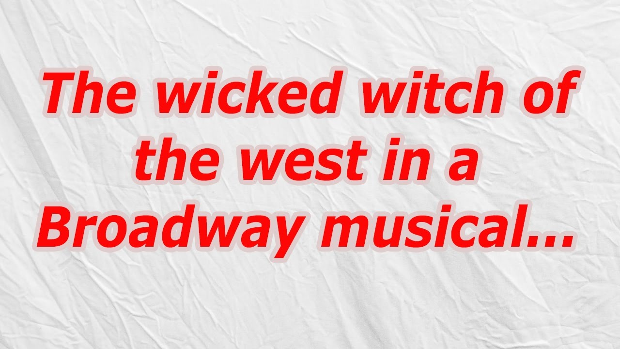 The Wicked Witch Of The West In A Broadway Musical Codycross