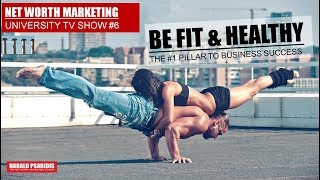 NET WORTH MARKETING US SHOW #6 - THE 1st PILLAR: BE HEALTHY & FIT