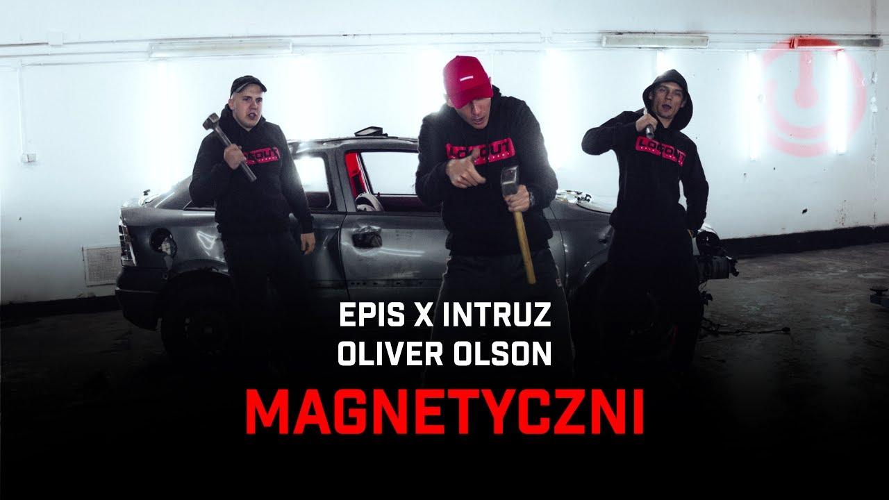 Epis x Intruz ft. Oliver Olson - Magnetyczni