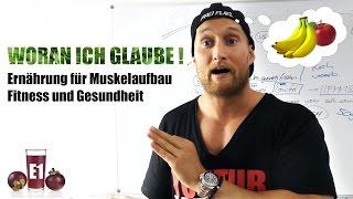WORAN ICH GLAUBE - Ernährung für Muskelaufbau, Fitness und Gesundheit // E1