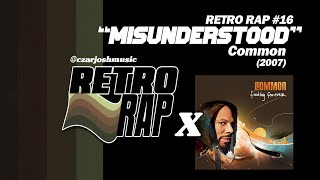 "RETRO RAP #16: ""Misunderstood"" - Common [@czarjoshmusic]"