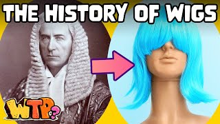 The WEIRD History of Wigs   WHAT THE PAST