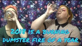 Broads With Beer: 2018 Is A Dumpster Fire Of A Year