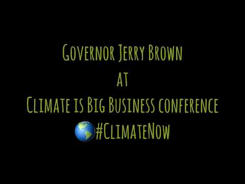 Speech Governor Jerry Brown at Climate is Big Business Conference