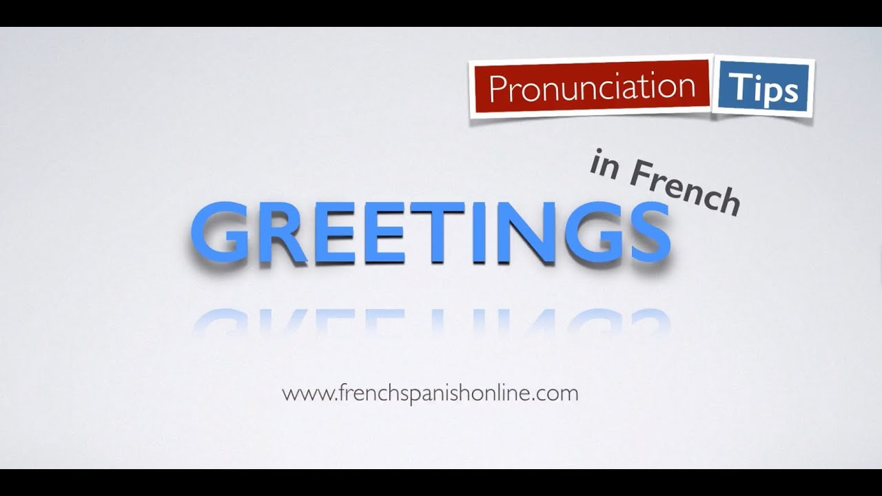 Greetings - Pronunciation Tips in French
