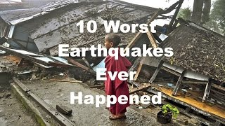 TOP 10 WORST EARTHQUAKES EVER HAPPENED
