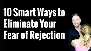 10 Smart Ways to Eliminate Your Fear of Rejection