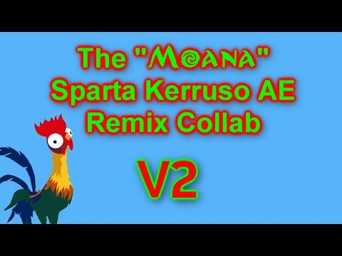 [V2] The 'Moana' Sparta Kerusso AE Remix Collab