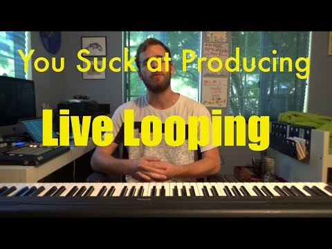You Suck at Producing: Live Looping