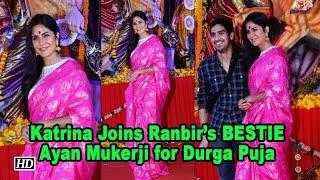 Katrina Joins Ranbir's BESTIE Ayan Mukerji for Durga Puja Celebration