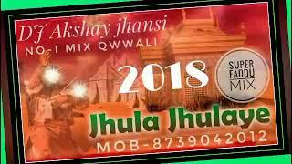 Jhula Jhulaye No-1 Mix Qwwali Super Faddu_2018(DJ Akshay+Aky jhansi) Mob-8⃣7⃣3⃣9⃣0⃣4⃣2⃣0⃣1⃣2⃣
