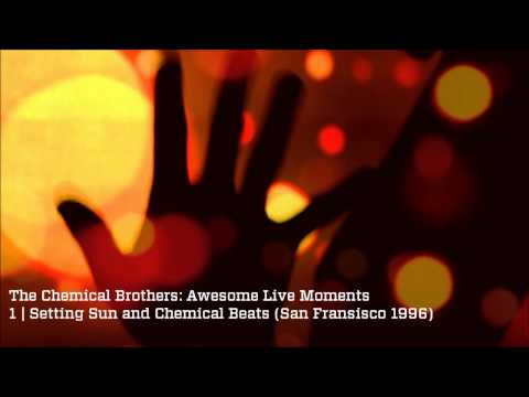 Setting Sun + Chemical Beats - The Chemical Brothers Awesome Live Moments mp3