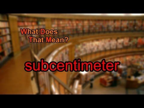 What does subcentimeter mean?