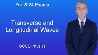 "GCSE Science Revision Physics ""Transverse and Longitudinal Waves"""