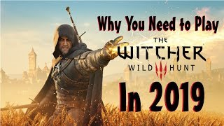 You Need to Play the Witcher 3 in 2019 !!!